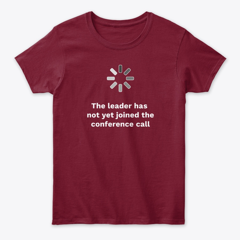 exaqueowear Slogan T-shirt The leader has not yet joined the conference call